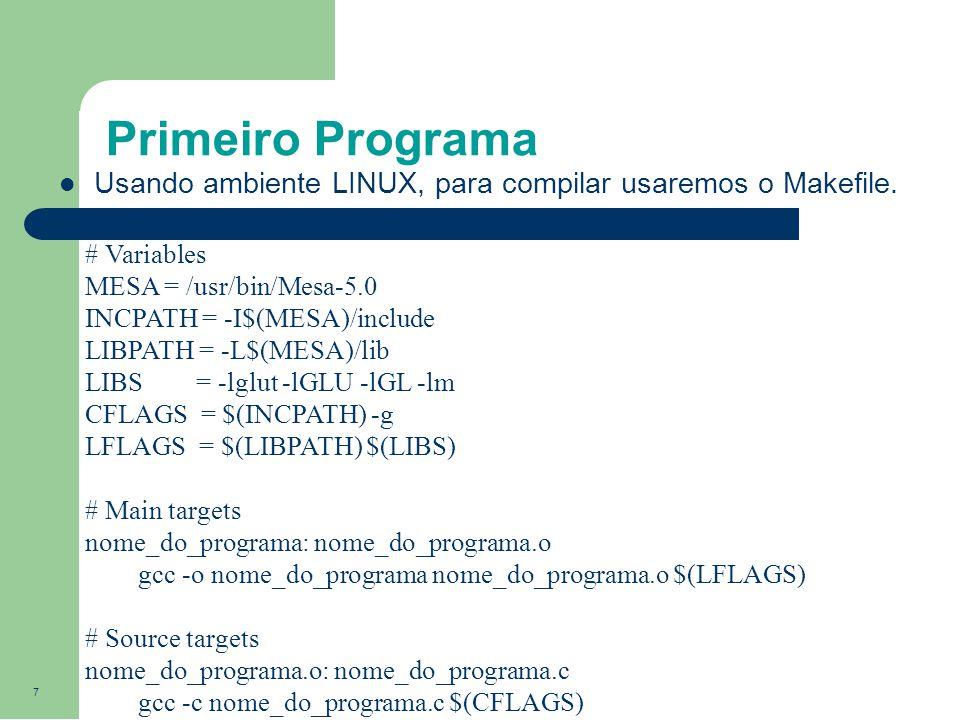 Primeiro Programa Usando ambiente LINUX, para compilar usaremos o Makefile. # Variables. MESA = /usr/bin/Mesa-5.0.