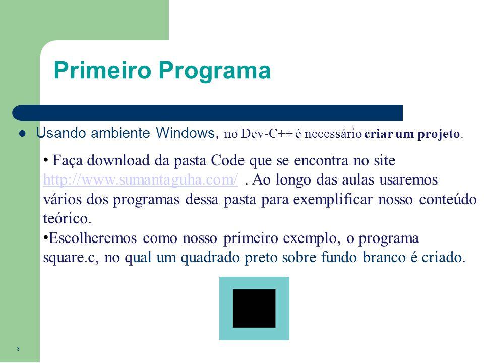 Primeiro Programa Usando ambiente Windows, no Dev-C++ é necessário criar um projeto.