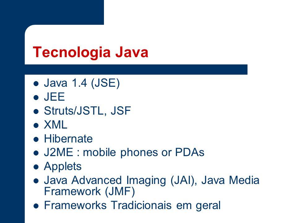 Tecnologia Java Java 1.4 (JSE) JEE Struts/JSTL, JSF XML Hibernate