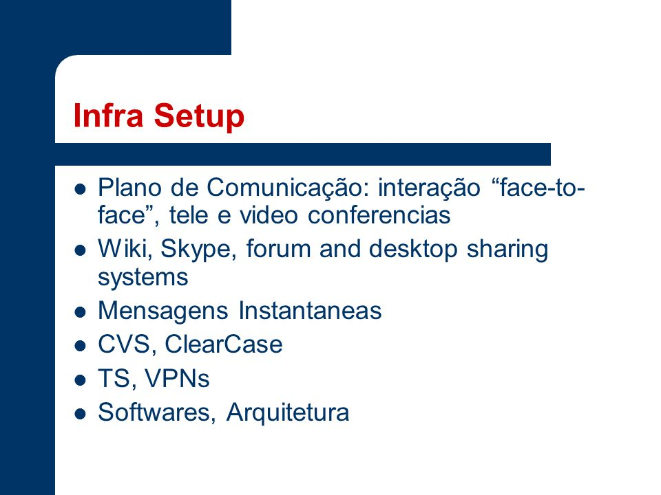 Infra Setup Plano de Comunicação: interação face-to-face , tele e video conferencias. Wiki, Skype, forum and desktop sharing systems.