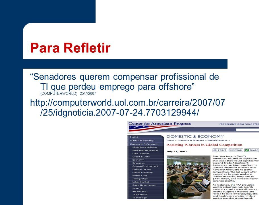 Para Refletir Senadores querem compensar profissional de TI que perdeu emprego para offshore (COMPUTERWORLD) 25/7/2007.