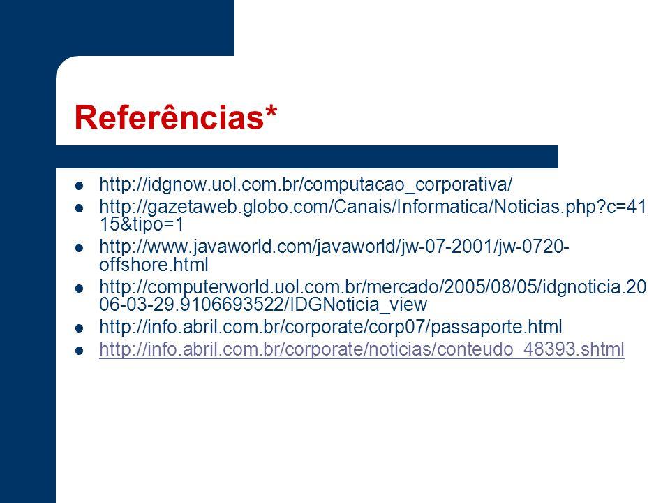 Referências* http://idgnow.uol.com.br/computacao_corporativa/