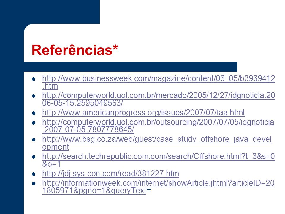 Referências* http://www.businessweek.com/magazine/content/06_05/b3969412.htm.