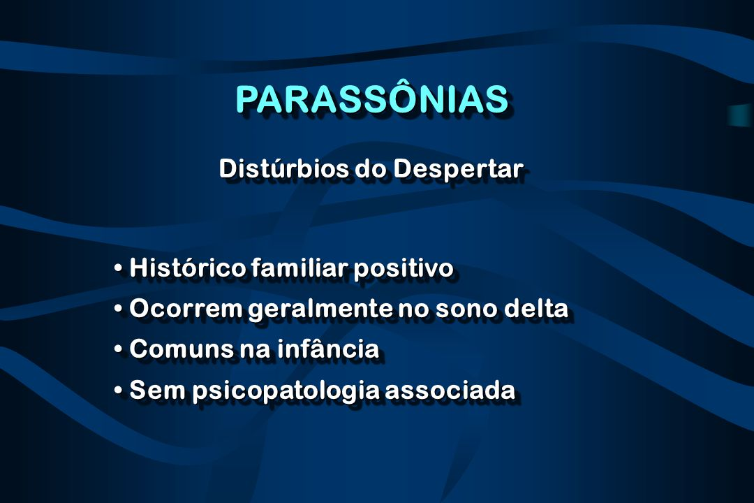 PARASSÔNIAS Distúrbios do Despertar Histórico familiar positivo
