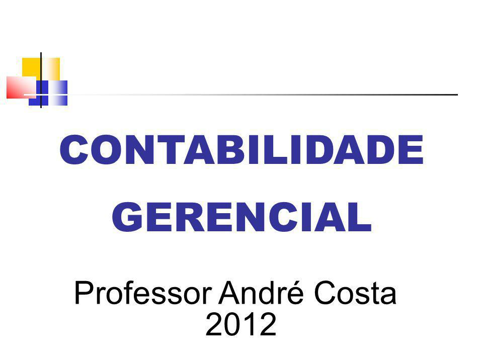 CONTABILIDADE GERENCIAL Professor André Costa 2012