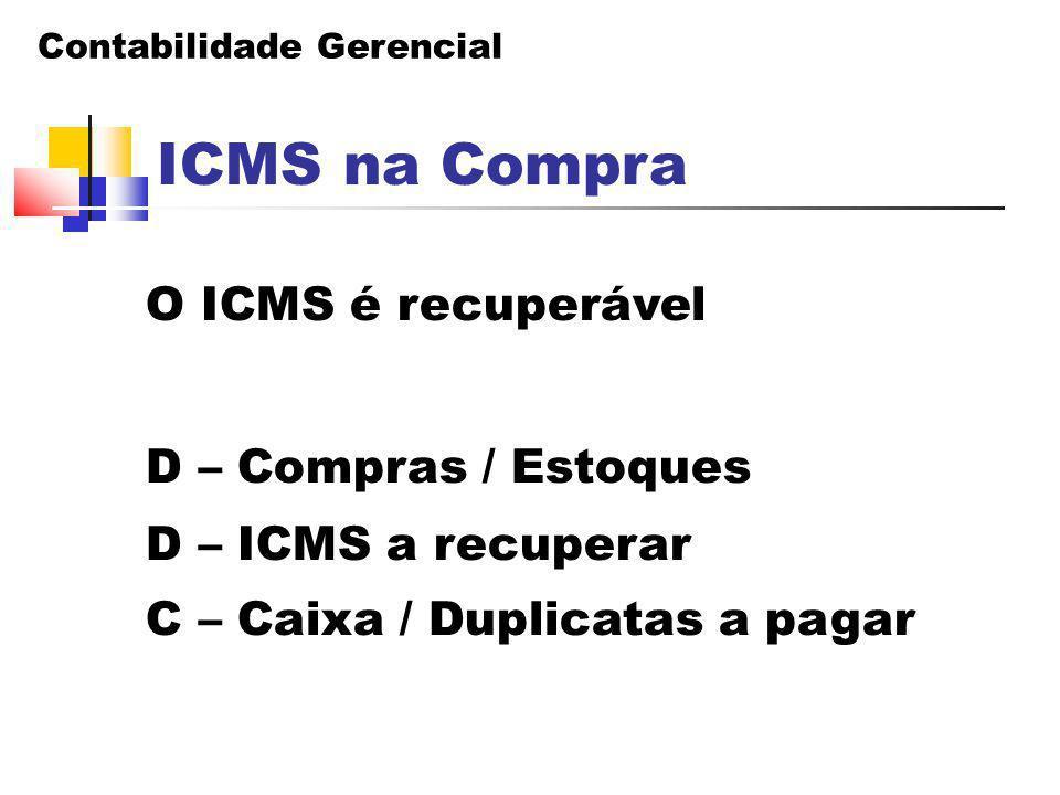 ICMS na Compra O ICMS é recuperável D – Compras / Estoques