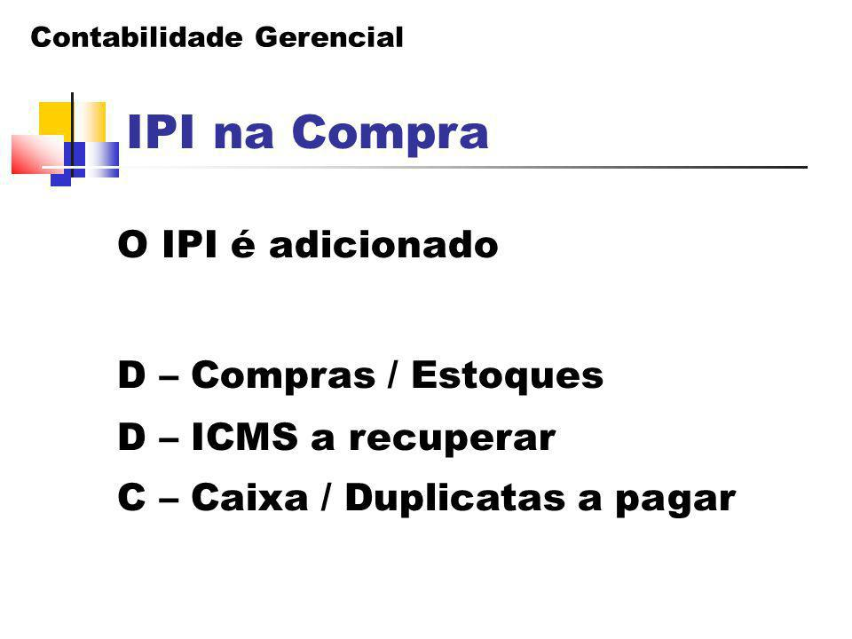 IPI na Compra O IPI é adicionado D – Compras / Estoques