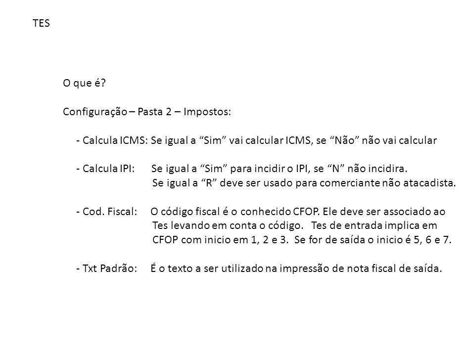 TES O que é Configuração – Pasta 2 – Impostos: - Calcula ICMS: Se igual a Sim vai calcular ICMS, se Não não vai calcular.