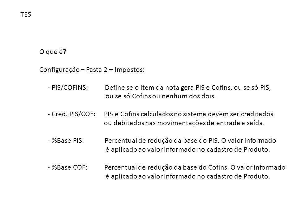 TES O que é Configuração – Pasta 2 – Impostos: - PIS/COFINS: Define se o item da nota gera PIS e Cofins, ou se só PIS,