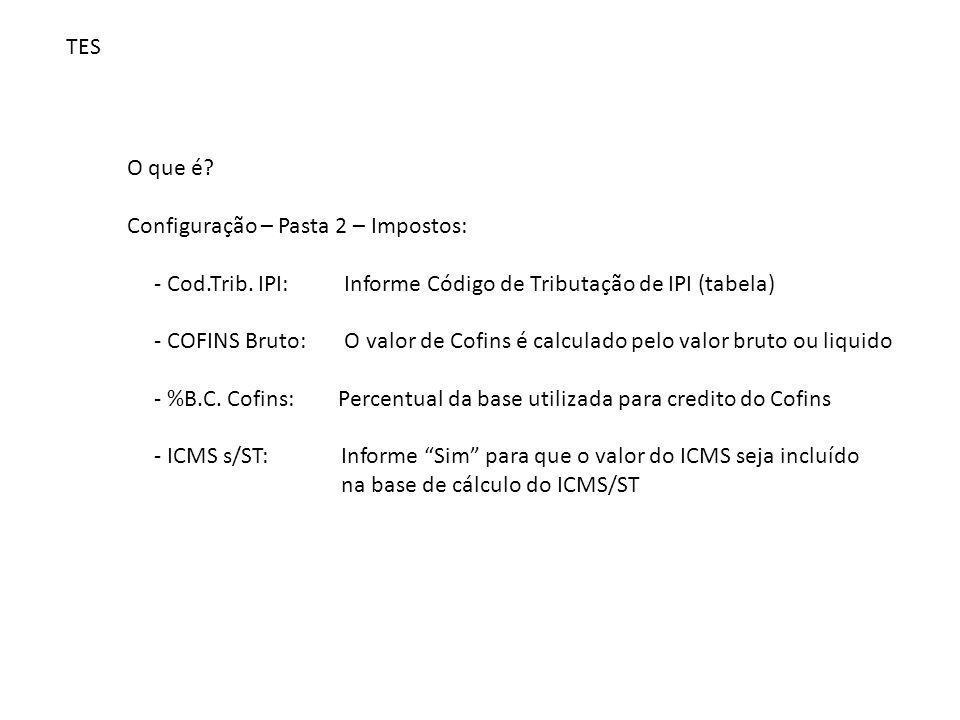TES O que é Configuração – Pasta 2 – Impostos: - Cod.Trib. IPI: Informe Código de Tributação de IPI (tabela)