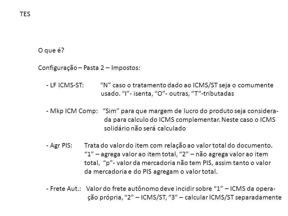 TES O que é Configuração – Pasta 2 – Impostos: - LF ICMS-ST: N caso o tratamento dado ao ICMS/ST seja o comumente.