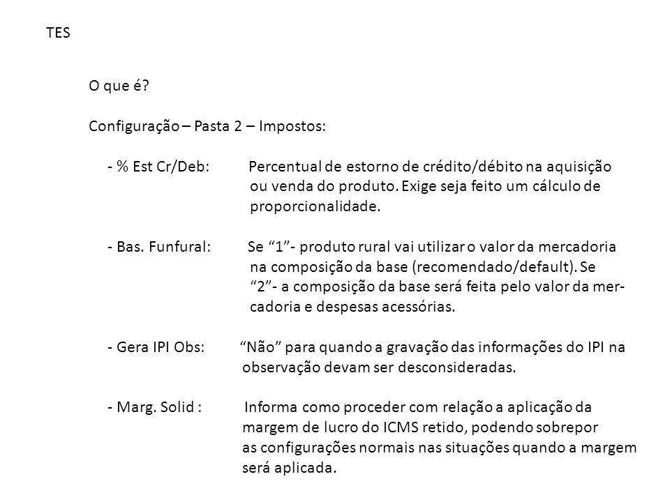 TES O que é Configuração – Pasta 2 – Impostos: - % Est Cr/Deb: Percentual de estorno de crédito/débito na aquisição.
