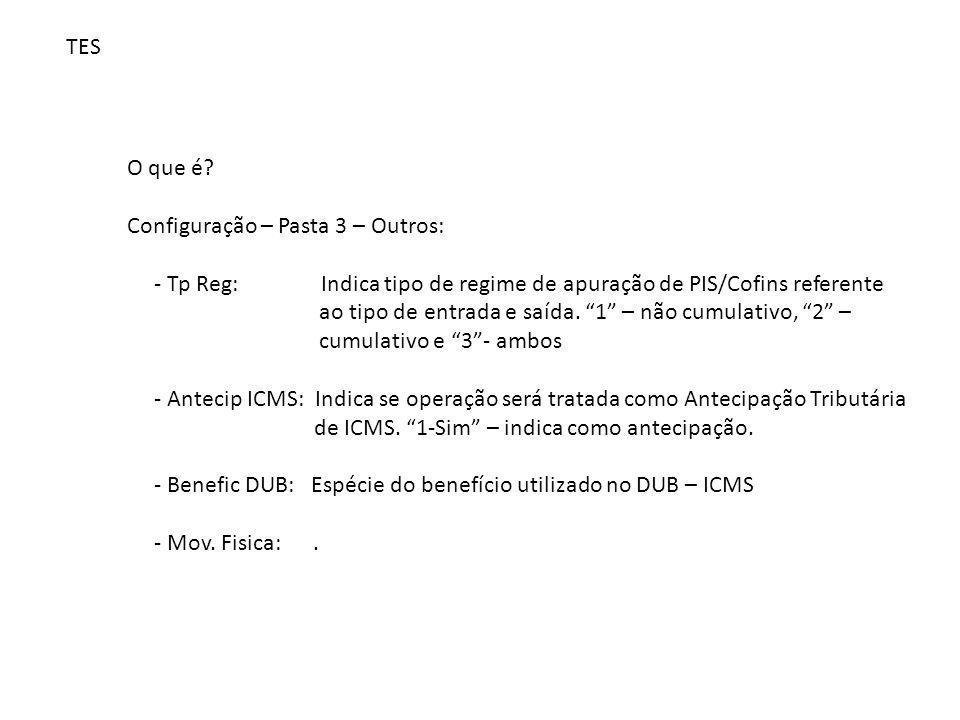 TES O que é Configuração – Pasta 3 – Outros: - Tp Reg: Indica tipo de regime de apuração de PIS/Cofins referente.