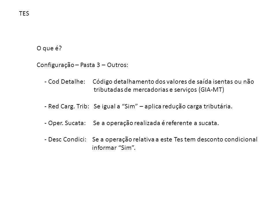 TES O que é Configuração – Pasta 3 – Outros: - Cod Detalhe: Código detalhamento dos valores de saída isentas ou não.