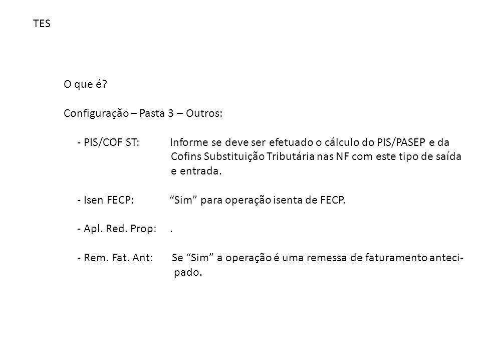 TES O que é Configuração – Pasta 3 – Outros: - PIS/COF ST: Informe se deve ser efetuado o cálculo do PIS/PASEP e da.