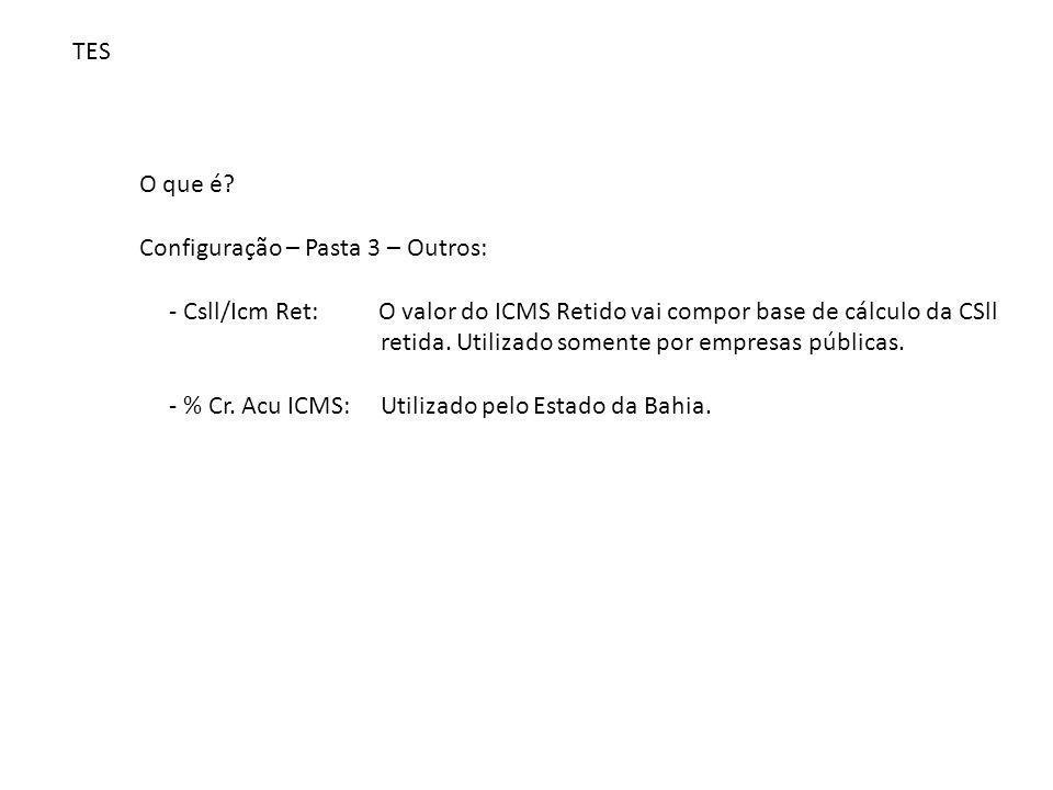 TES O que é Configuração – Pasta 3 – Outros: - Csll/Icm Ret: O valor do ICMS Retido vai compor base de cálculo da CSll.