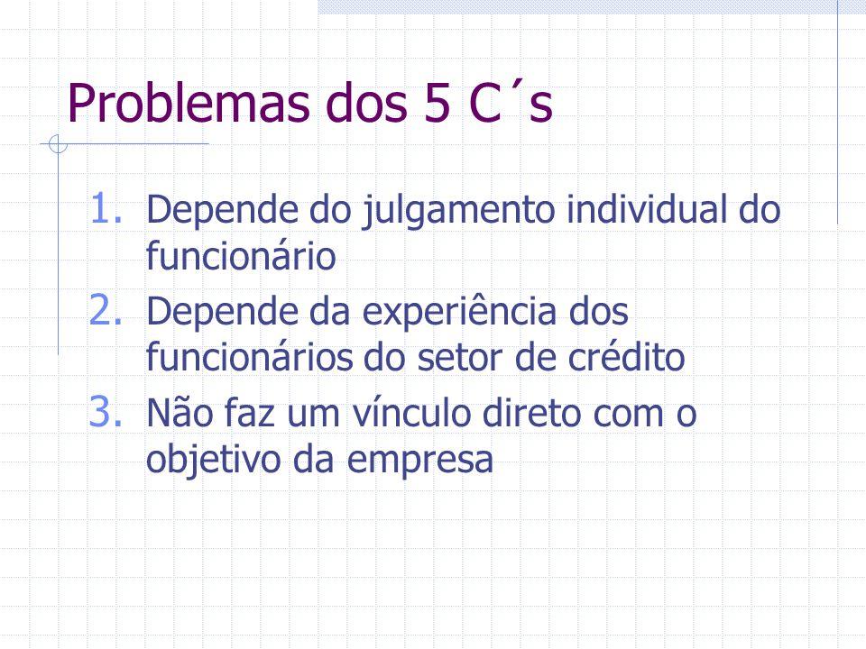 Problemas dos 5 C´s Depende do julgamento individual do funcionário