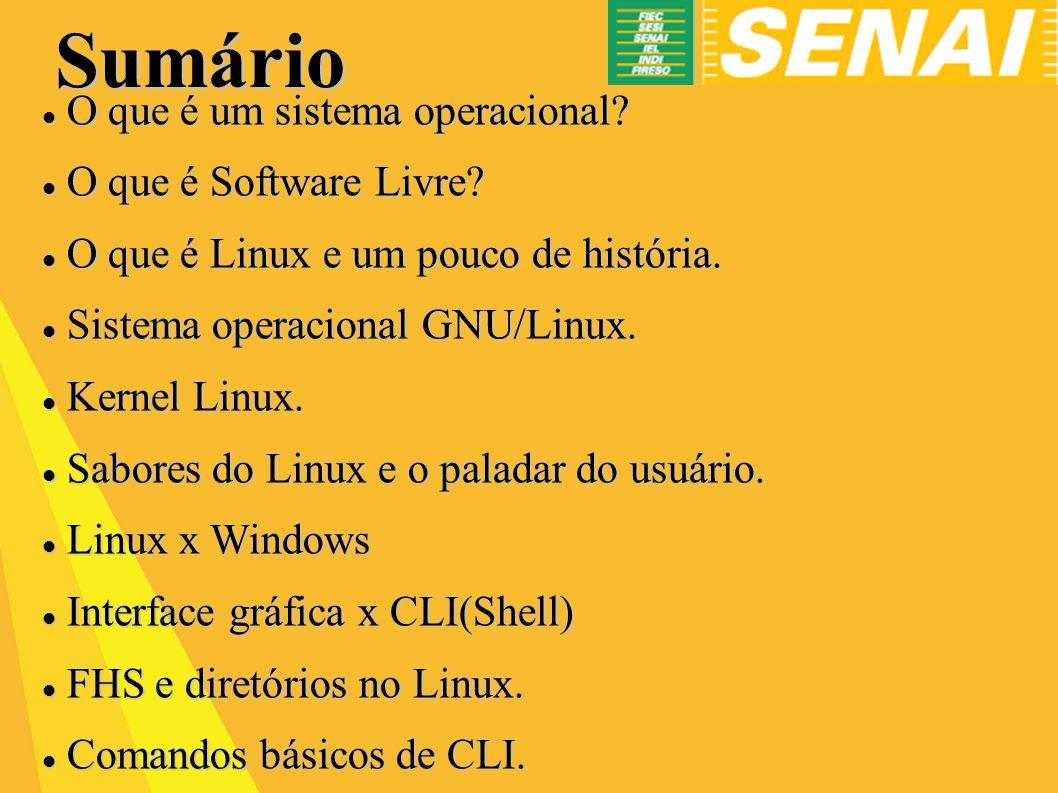 Sumário O que é um sistema operacional O que é Software Livre