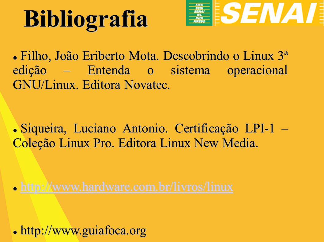 Bibliografia Filho, João Eriberto Mota. Descobrindo o Linux 3ª edição – Entenda o sistema operacional GNU/Linux. Editora Novatec.