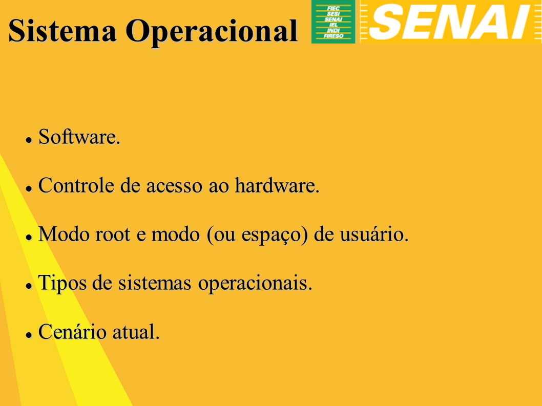 Sistema Operacional Software. Controle de acesso ao hardware.