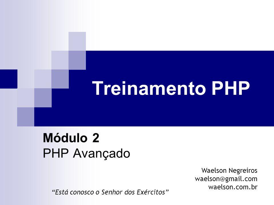 Treinamento PHP Módulo 2 PHP Avançado Waelson Negreiros