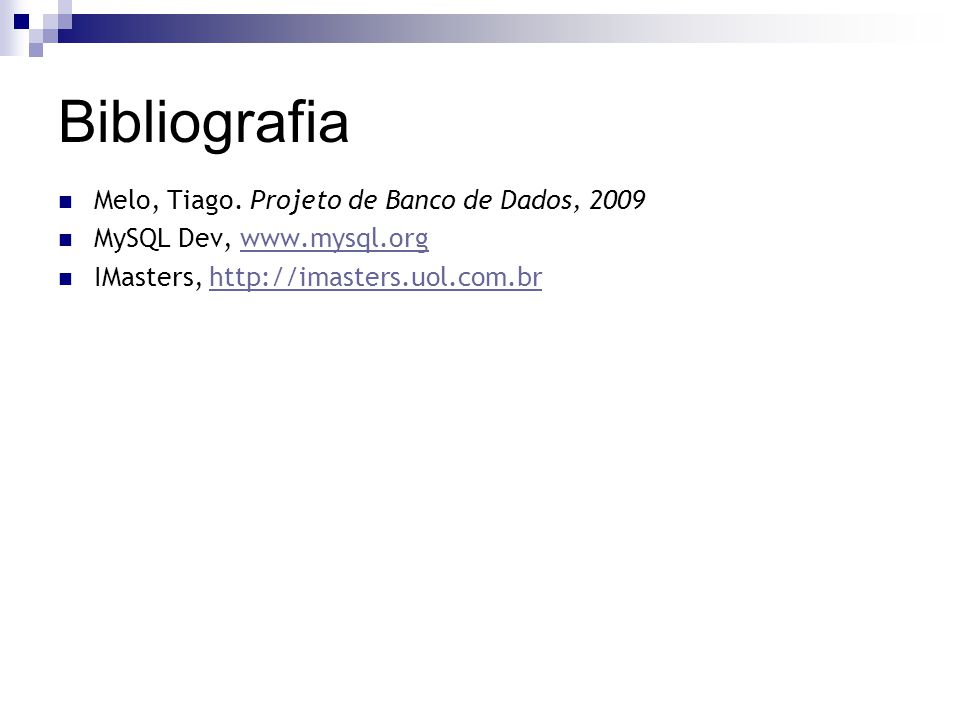 Bibliografia Melo, Tiago. Projeto de Banco de Dados, 2009