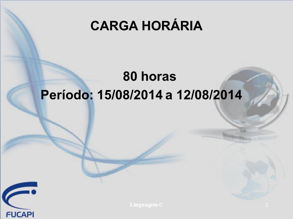 CARGA HORÁRIA 80 horas Período: 15/08/2014 a 12/08/2014 Linguagem C
