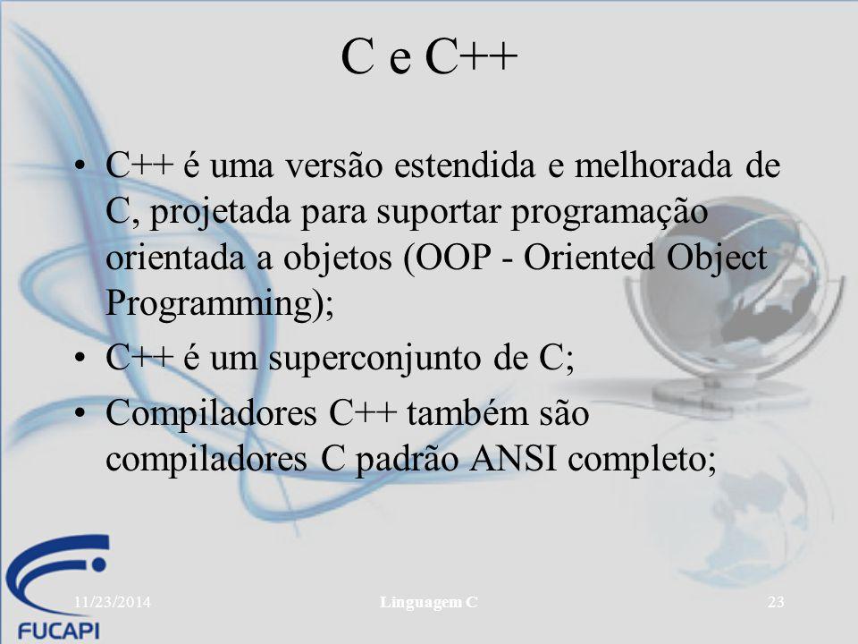 C e C++ C++ é uma versão estendida e melhorada de C, projetada para suportar programação orientada a objetos (OOP - Oriented Object Programming);