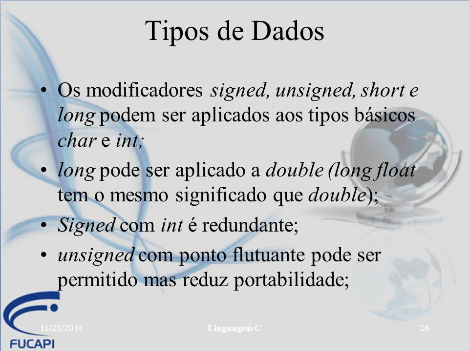 Tipos de Dados Os modificadores signed, unsigned, short e long podem ser aplicados aos tipos básicos char e int;
