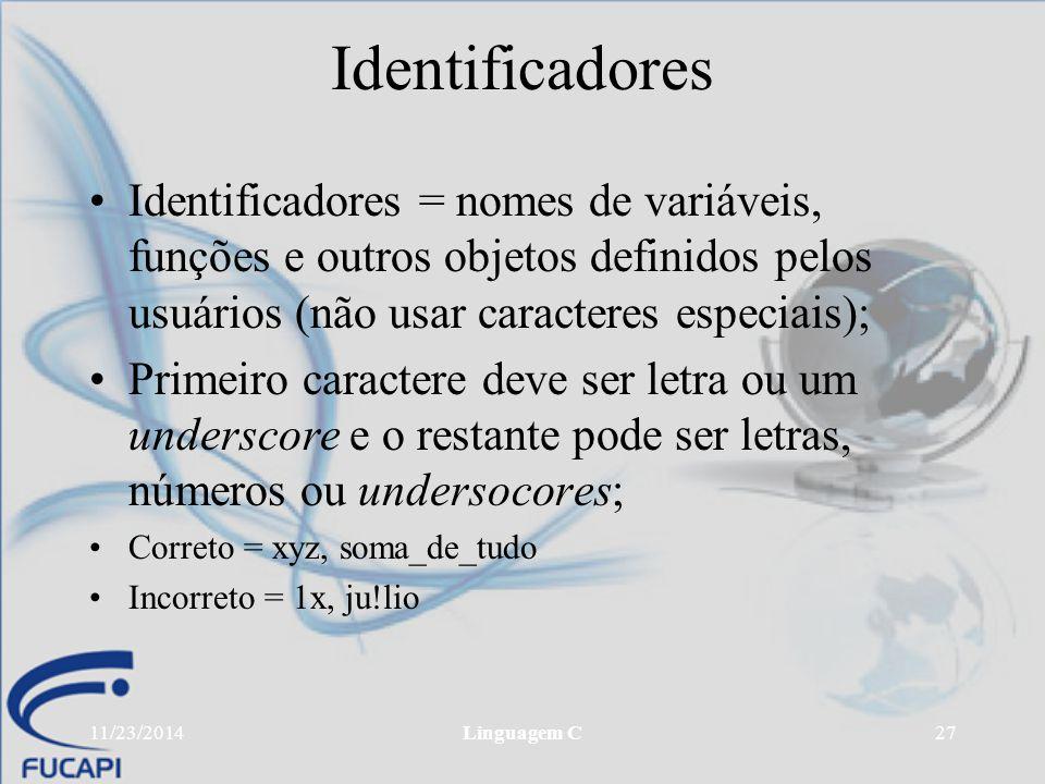 Identificadores Identificadores = nomes de variáveis, funções e outros objetos definidos pelos usuários (não usar caracteres especiais);