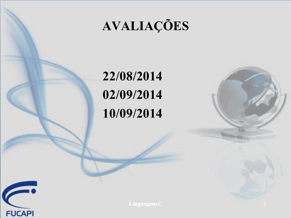 AVALIAÇÕES 22/08/2014 02/09/2014 10/09/2014 Linguagem C