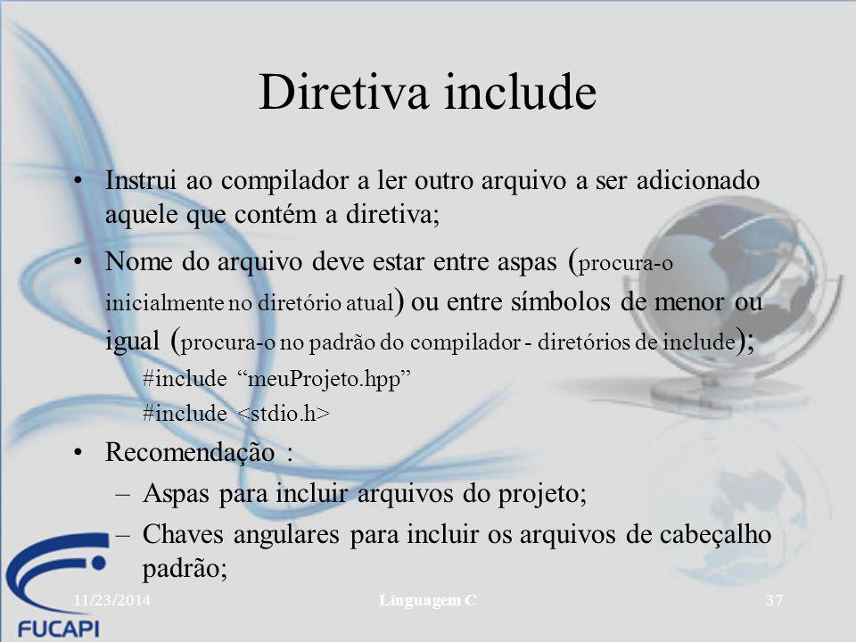 Diretiva include Instrui ao compilador a ler outro arquivo a ser adicionado aquele que contém a diretiva;
