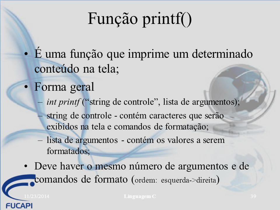 Função printf() É uma função que imprime um determinado conteúdo na tela; Forma geral. int printf ( string de controle , lista de argumentos);