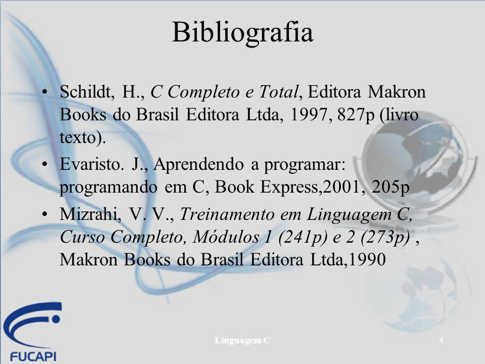 Bibliografia Schildt, H., C Completo e Total, Editora Makron Books do Brasil Editora Ltda, 1997, 827p (livro texto).
