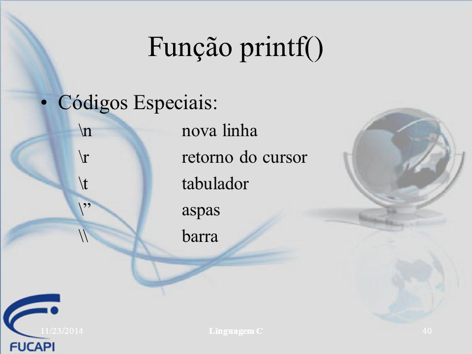 Função printf() Códigos Especiais: \n nova linha \r retorno do cursor