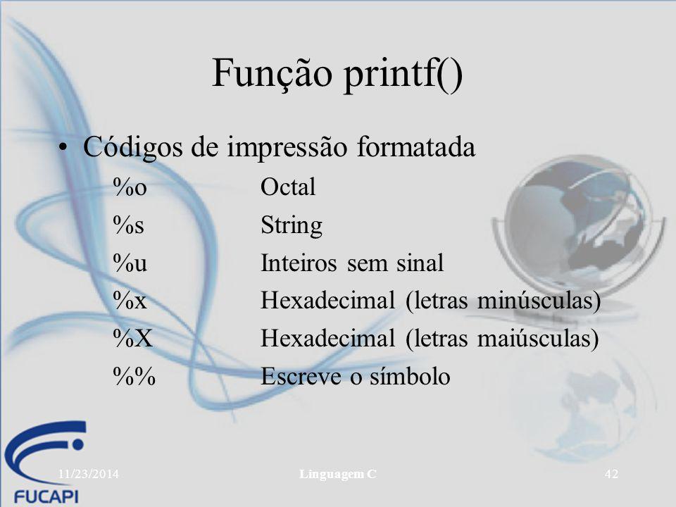 Função printf() Códigos de impressão formatada %o Octal %s String