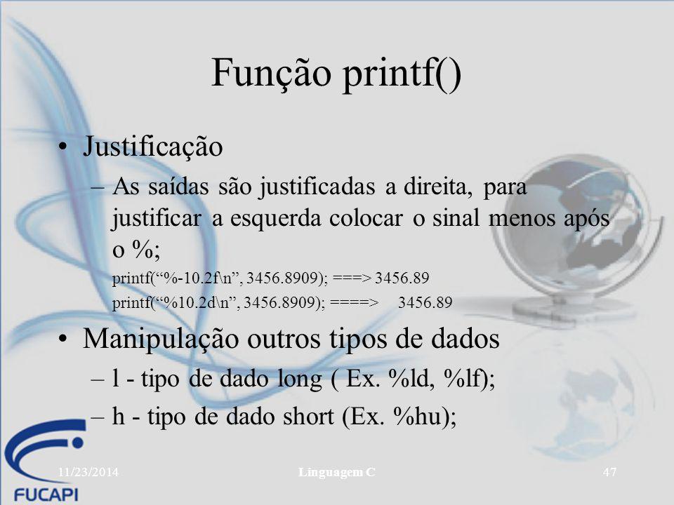 Função printf() Justificação Manipulação outros tipos de dados