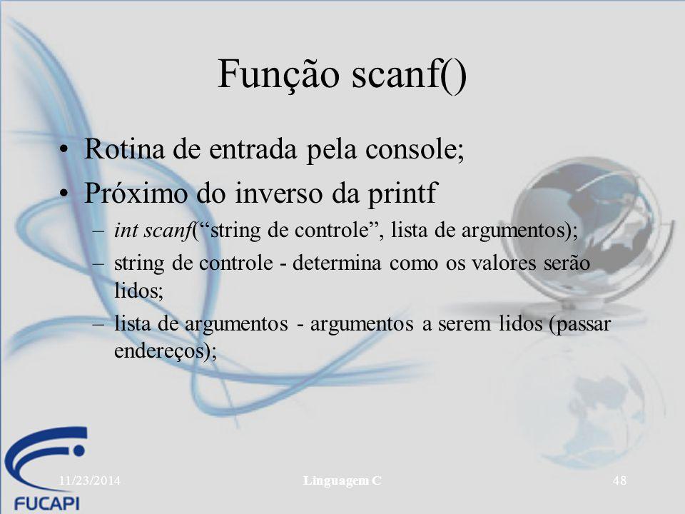 Função scanf() Rotina de entrada pela console;