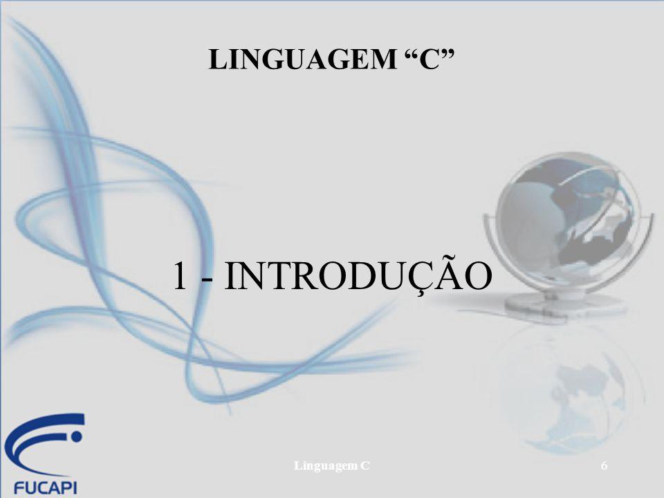LINGUAGEM C 1 - INTRODUÇÃO Linguagem C