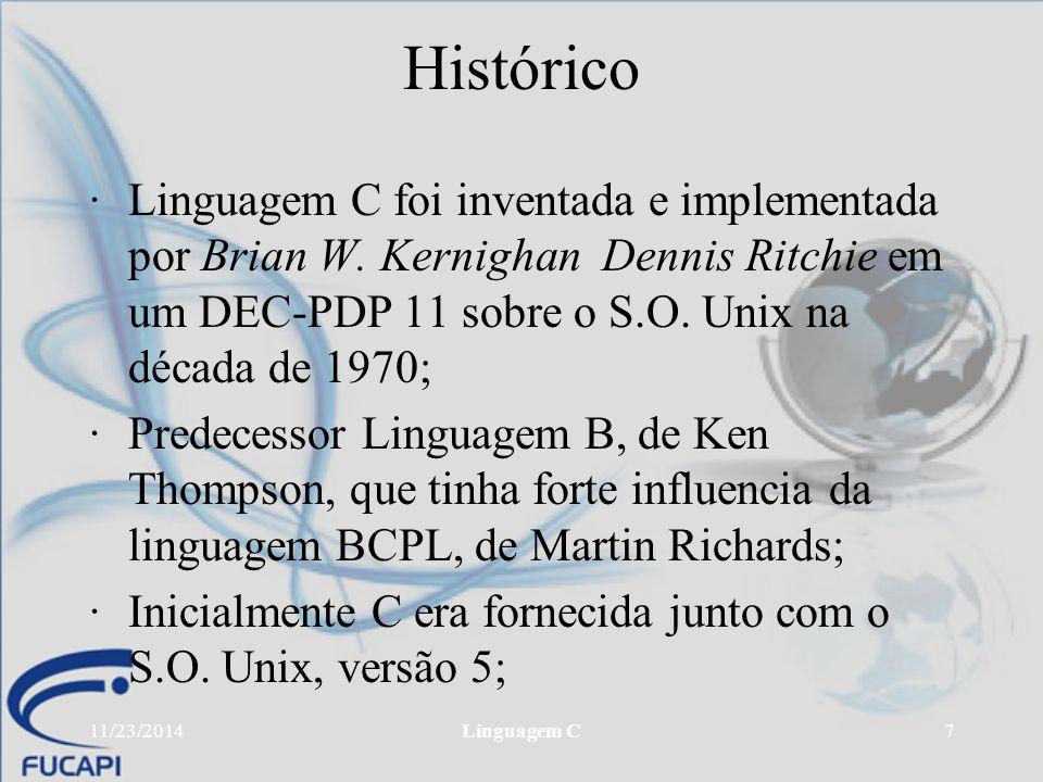 Histórico Linguagem C foi inventada e implementada por Brian W. Kernighan Dennis Ritchie em um DEC-PDP 11 sobre o S.O. Unix na década de 1970;