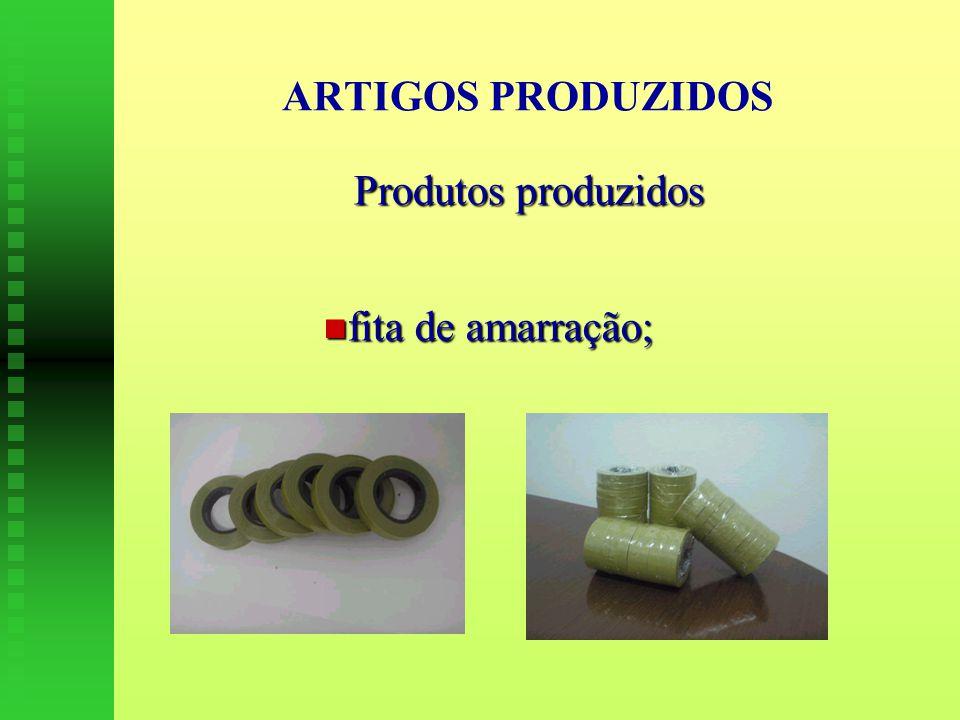 ARTIGOS PRODUZIDOS Produtos produzidos fita de amarração;