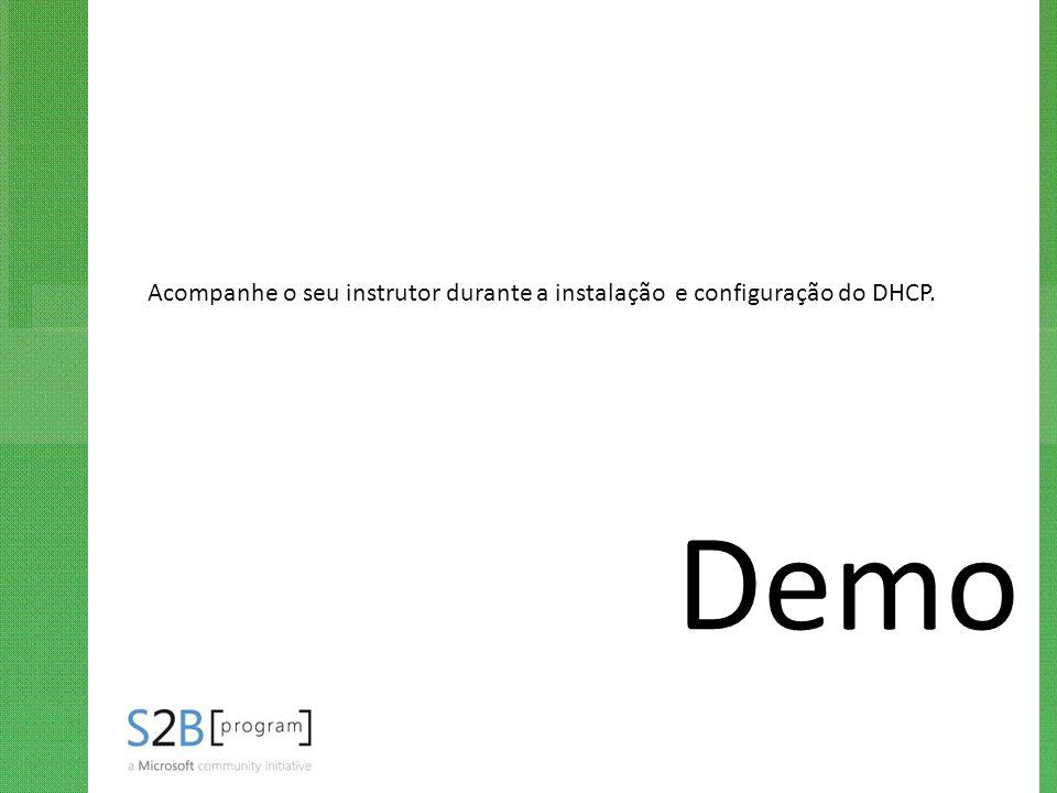 Acompanhe o seu instrutor durante a instalação e configuração do DHCP.