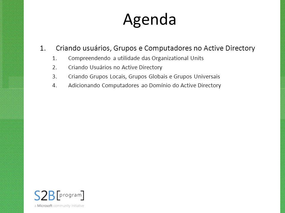 Agenda Criando usuários, Grupos e Computadores no Active Directory