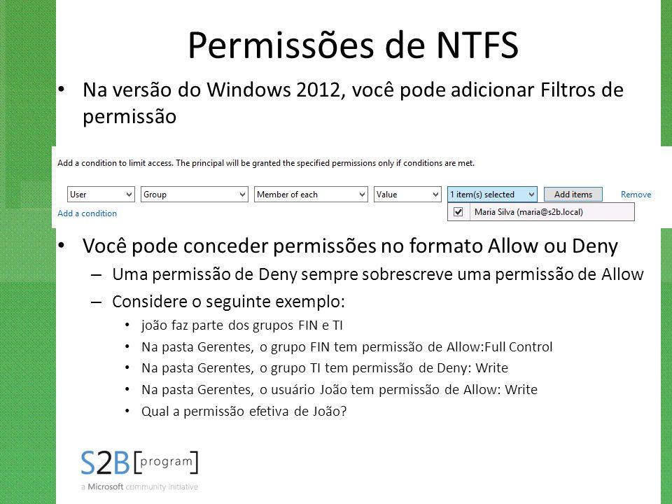 Permissões de NTFS Na versão do Windows 2012, você pode adicionar Filtros de permissão. Você pode conceder permissões no formato Allow ou Deny.