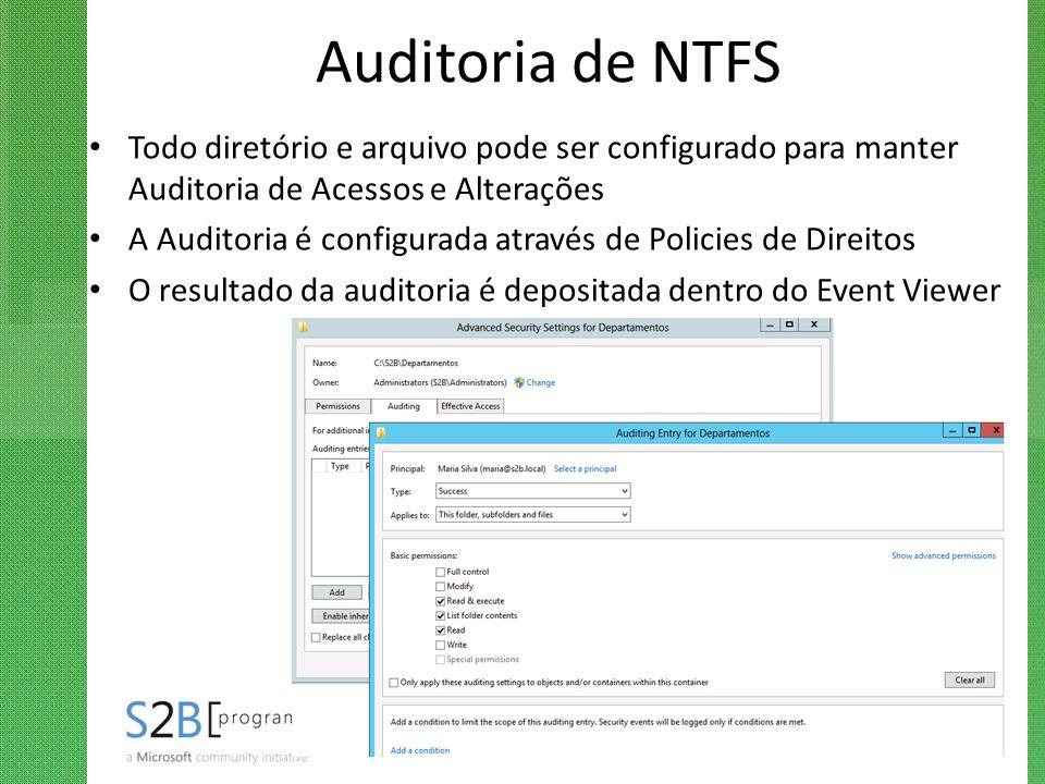 Auditoria de NTFS Todo diretório e arquivo pode ser configurado para manter Auditoria de Acessos e Alterações.