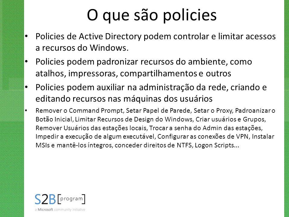 O que são policies Policies de Active Directory podem controlar e limitar acessos a recursos do Windows.