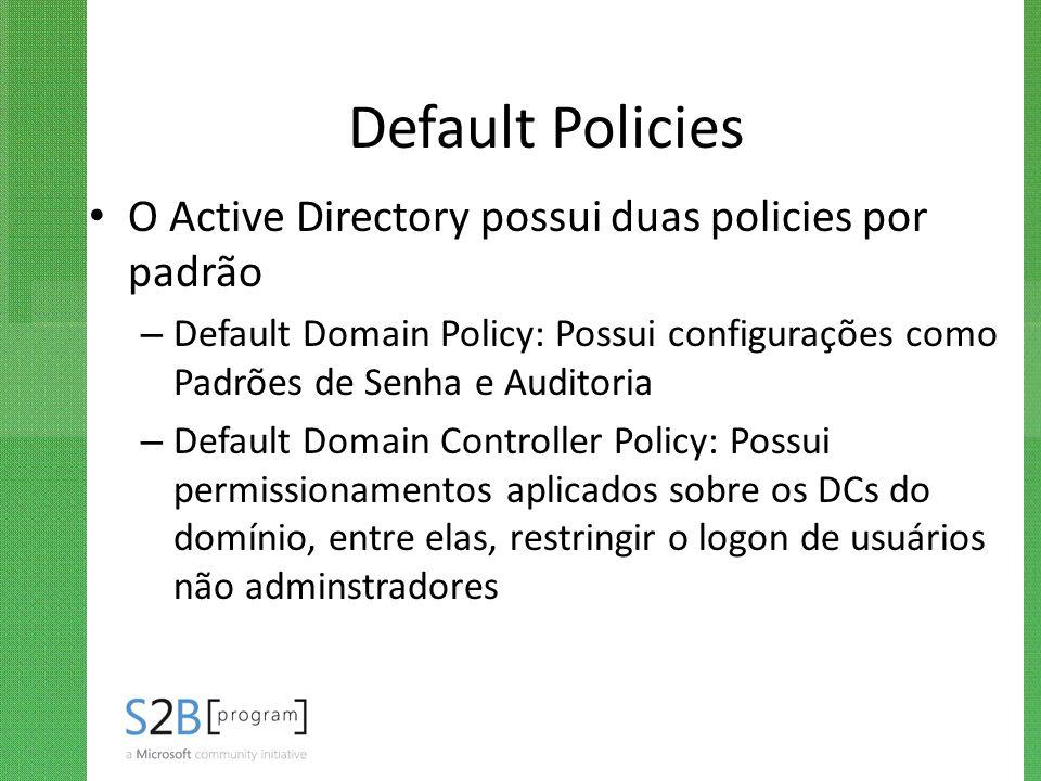 Default Policies O Active Directory possui duas policies por padrão
