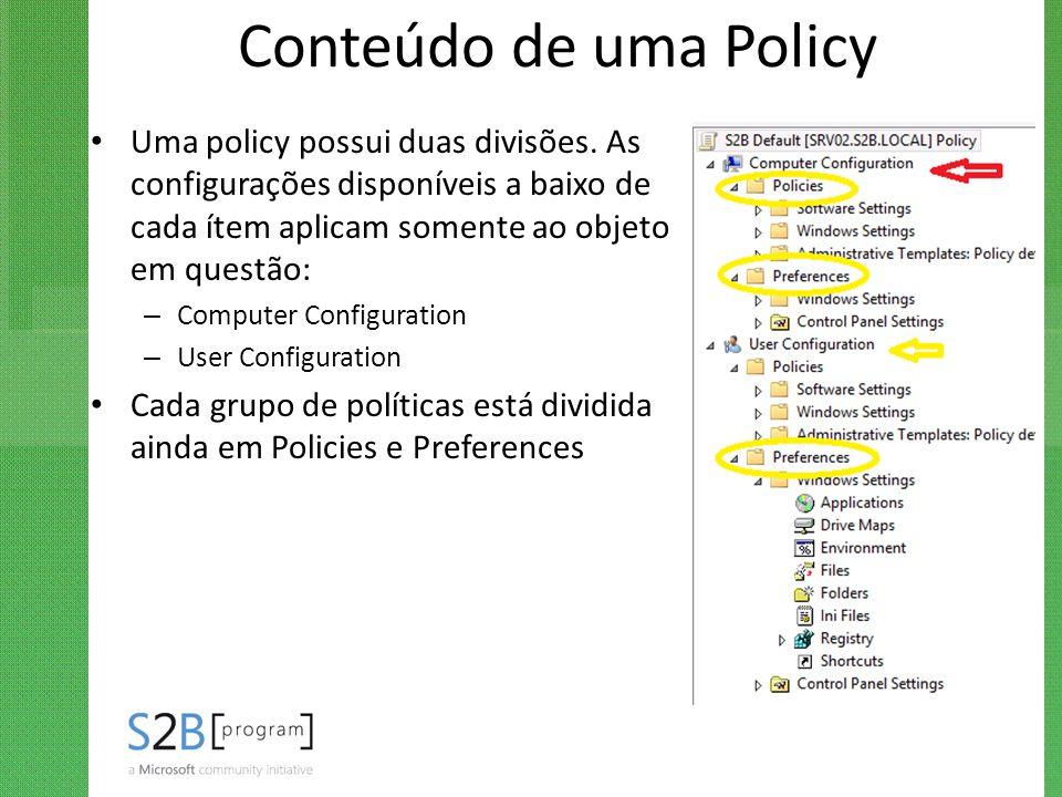 Conteúdo de uma Policy Uma policy possui duas divisões. As configurações disponíveis a baixo de cada ítem aplicam somente ao objeto em questão: