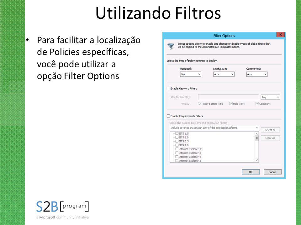 Utilizando Filtros Para facilitar a localização de Policies específicas, você pode utilizar a opção Filter Options.
