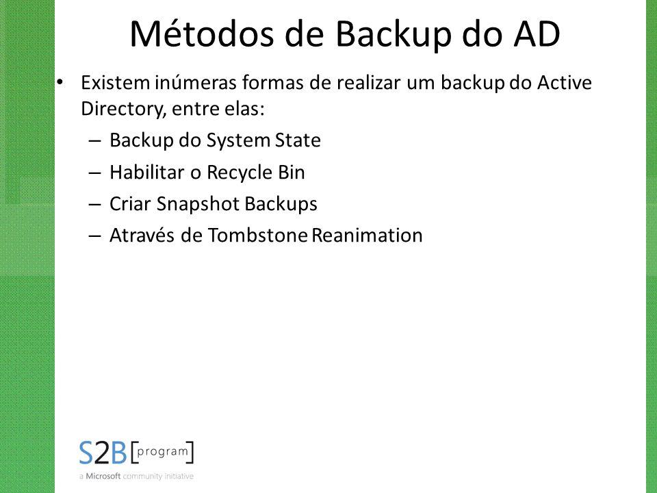 Métodos de Backup do AD Existem inúmeras formas de realizar um backup do Active Directory, entre elas: